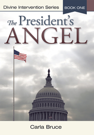 The President's Angel: Divine Intervention Series Book One - eBook  -     By: Carla Bruce