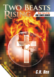 Two Beasts Rising: Book Two of the End Times Series - eBook  -     By: C.H. Ren