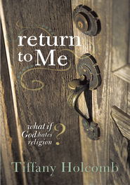 Return To Me: What if God hates religion? - eBook  -     By: Tiffany Holcomb