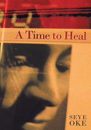A Time to Heal - eBook  -     By: Seye Oke