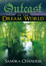 Outcast of the Dream World - eBook  -     By: Sandra Chandler