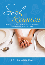 Soul Reunion: Understanding Where We Came From, Embracing Who We Are - eBook  -     By: Laura Ann Day