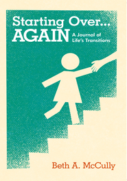 Starting Over...AGAIN: A Journal of Life's Transitions - eBook  -     By: Beth A. McCully