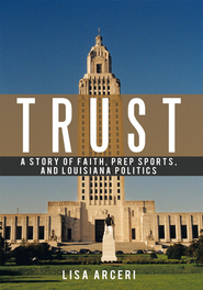 TRUST: A Story of Faith, Prep Sports, and Louisiana Politics - eBook  -     By: Lisa Arceri