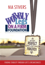Wobbly Legs on a Firm Foundation: Finding Stability Through Life's Circumstances - eBook  -     By: Nia Stivers