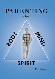 Parenting the Body, Mind, and Spirit - eBook  -     By: Pat Corbett