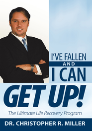 I've Fallen and I Can Get Up!: The Ultimate Life Recovery Program - eBook  -     By: Dr. Christopher R. Miller