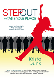 Step Out and Take Your Place: How to Discover and Live Your Everyday Calling - eBook  -     By: Krista Dunk