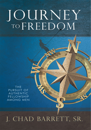 Journey to Freedom: The Pursuit of Authentic Fellowship among Men - eBook  -     By: Chad J. Barrett Sr.