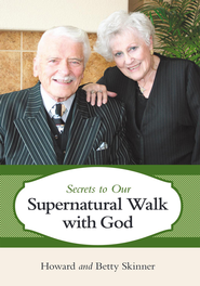 Secrets to Our Supernatural Walk with God - eBook  -     By: Howard Skinner, Betty Skinner