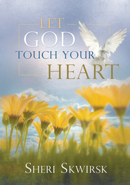 Let God Touch Your Heart - eBook  -     By: Sheri Skwirsk