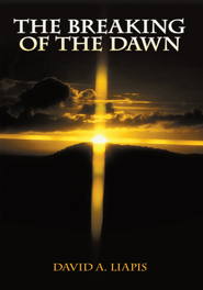 The Breaking of the Dawn - eBook  -     By: David A. Liapis
