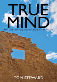 True Mind: How Truth Can Change What You Believe and How You Live - eBook  -     By: Tom Steward