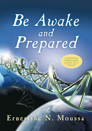 Be Awake and Prepared: A Message from God Given in a Vision - eBook  -     By: Ernestine N. Moussa