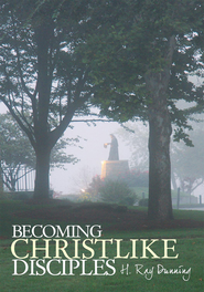 Becoming Christlike Disciples - eBook  -     By: Ray H. Dunning