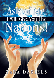 Ask of Me, I Will Give You The Nations! - eBook  -     By: Tara Daniels