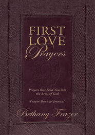 First Love Prayers: Prayers that Lead You into the Arms of God - eBook  -     By: Bethany Frazer