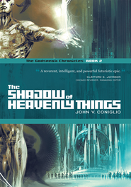 The Shadow of Heavenly Things: Book 2 of The Godspeak Chronicles - eBook  -     By: John V. Coniglio