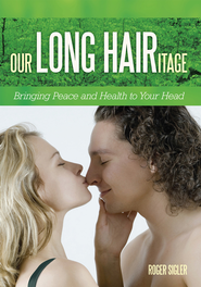Our LONG HAIRitage: Bringing Peace and Health to Your Head - eBook  -     By: Roger Sigler