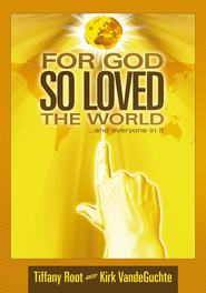 For God So Loved the World: ...and everyone in it - eBook  -     By: Tiffany Root, Kirk VandeGuchte