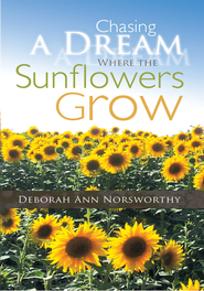 Chasing a Dream Where the Sunflowers Grow - eBook  -     By: Deborah Ann Norsworthy