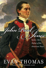 John Paul Jones: Sailor, Hero, Father of the American Navy  -     By: Evan Thomas