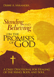 Standing and Believing on the Promises of God: A Daily Devotional for Healing of the Mind, Body, and Soul - eBook  -     By: Debbie A. Mirander