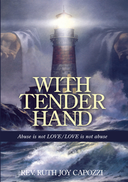 With Tender Hand: Abuse is not LOVE / LOVE is not abuse - eBook  -     By: Rev. Ruth Joy Capozzi