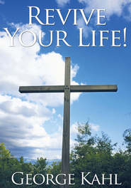 Revive Your Life! - eBook  -     By: George Kahl