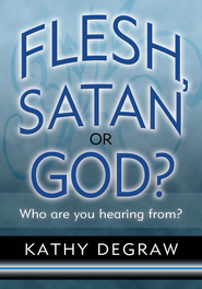 Flesh, Satan or God?: Who are you hearing from? - eBook  -     By: Kathy DeGraw
