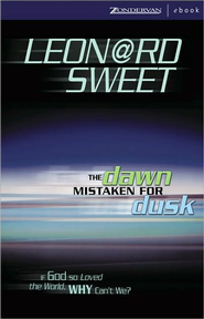 The Dawn Mistaken for Dusk: If God So Loved the World, Why Can't We? - eBook  -     By: Leonard Sweet