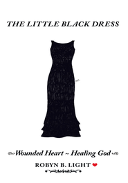 The Little Black Dress: Wounded Heart ~ Healing God - eBook  -     By: Robyn B. Light