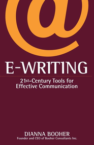 E-Writing: 21st Century Tools for Effective Communication   -     By: Dianna Booher