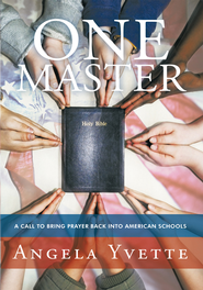One Master: A call to bring prayer back into American schools - eBook  -     By: Angela Yvette