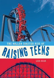 The Roller Coaster Ride of Raising Teens - eBook  -     By: Lisa Dear