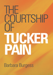 The Courtship Of Tucker Pain - eBook  -     By: Barbara Burgess