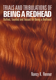Trials and Tribulations of Being a Redhead: Bullied, Taunted and Teased for being a Redhead - eBook  -     By: Nancy K. Renner