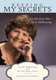 Keeping My Secrets but Not from Him He Is All-Knowing: In the Beginning and All the Days Since - eBook  -     By: Marilynn Warner Arkerson