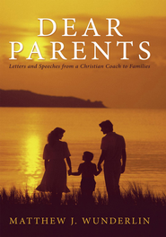 Dear Parents: Letters and Speeches from a Christian Coach to Families - eBook  -     By: Matthew J. Wunderlin
