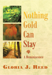 Nothing Gold Can Stay: A Reminiscence - eBook  -     By: Gloria J. Reed