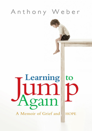 Learning to Jump Again: A Memoir of Grief and Hope - eBook  -     By: Anthony Weber