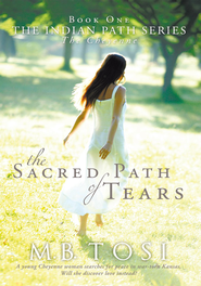 THE SACRED PATH OF TEARS - eBook  -     By: M.B. Tosi