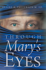 Through Mary's Eyes - eBook  -     By: Claire A. Patterson