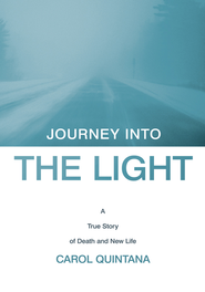 Journey into the Light: A True Story of Death and New Life - eBook  -     By: Carol Quintana