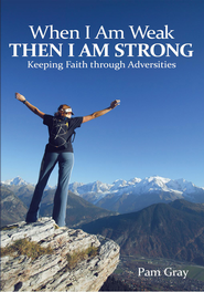 When I Am Weak, Then I Am Strong: Keeping Faith through Adversities - eBook  -     By: Pam Gray