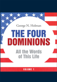 The Four Dominions: All the Words of This Life - eBook  -     By: George N. Holman
