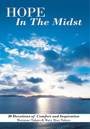 Hope in the Midst: 30 Devotions of Comfort and Inspiration - eBook  -     By: Marianne Takacs, Mary Rose Takacs
