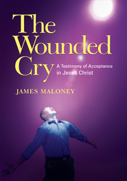 The Wounded Cry: A Testimony of Acceptance in Jesus Christ - eBook  -     By: James Maloney