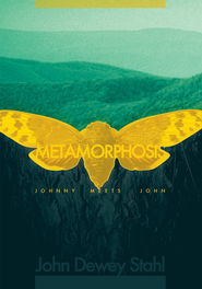 Metamorphosis: Johnny Meets John - eBook  -     By: John Dewey Stahl