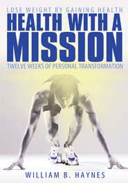 Health With A Mission: Lose Weight by Gaining Health: Twelve Weeks of Personal Transformation - eBook  -     By: William B. Haynes